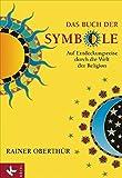Das Buch der Symbole: Auf Entdeckungsreise durch die Welt der Religion