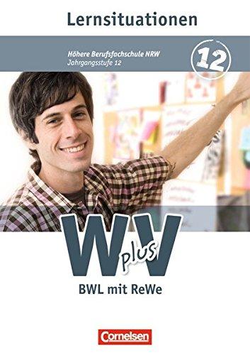 Wirtschaft für Fachoberschulen und Höhere Berufsfachschulen - W plus V - Höhere Berufsfachschule Nordrhein-Westfalen: Band 2: 12. Jahrgangsstufe - BWL ... Arbeitsbuch mit Lernsituationen
