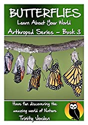 BUTTERFLIES: Learn About Your World - Arthropod Series Book 3 (Nature - Arthropod Series)