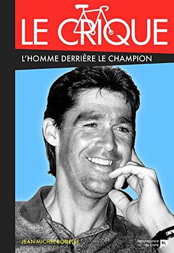 Le crique, l'homme derrière le champion par Jean-Michel Bodelet