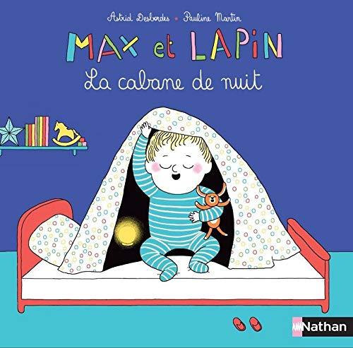 Max et Lapin : La cabane de nuit par Astrid Desbordes