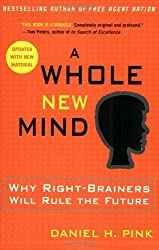[A Whole New Mind: Why Right-brainers Will Rule the Future] [By: Pink, Daniel H.] [January, 2006]