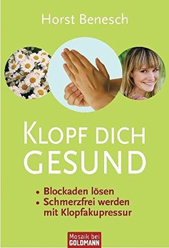 Klopf dich gesund: - Blockaden lösen - - Schmerzfrei werden  - mit Klopfakupressur