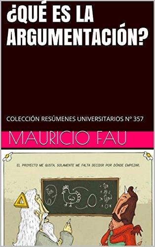 ¿QUÉ ES LA ARGUMENTACIÓN?: COLECCIÓN RESÚMENES UNIVERSITARIOS Nº 357 por Mauricio Fau