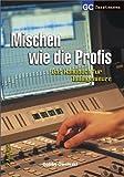 Mischen wie die Profis: Das Handbuch für Toningenieure (Factfinder-Serie) - Bobby Owsinski