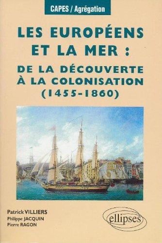 Les Européens et la mer : De la découverte à la colonisation, 1455-1860
