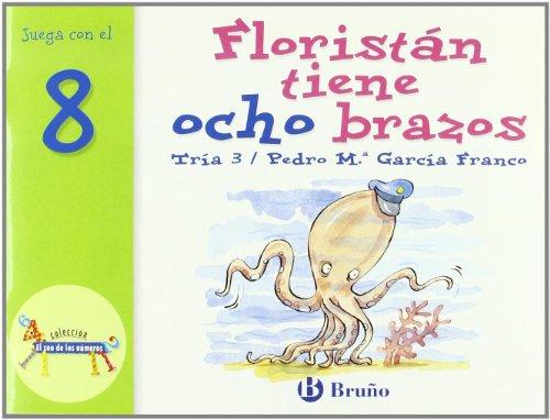 Floristán tiene ocho brazos: Juega con el 8 (Castellano - A Partir De 3 Años - Libros Didácticos - El Zoo De Los Números) por Pedro María García Franco