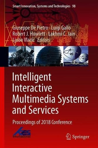Intelligent Interactive Multimedia Systems and Services: Proceedings of 2018 Conference (Smart Innovation, Systems and Technologies, Band 98)