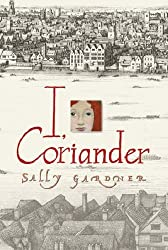 I, Coriander by Sally Gardner (2005-08-04)