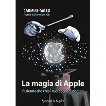 La magia di Apple: L'azienda che crea i tuoi sogni di domani (Italian Edition)