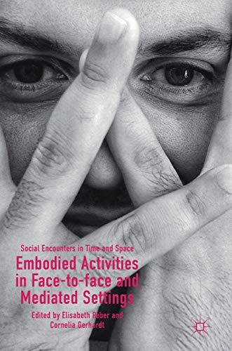 Embodied Activities in Face-to-face and Mediated Settings: Social Encounters in Time and Space