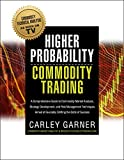 Higher Probability Commodity Trading: A Comprehensive Guide to Commodity Market Analysis, Strategy Development, and Risk Management Techniques Aimed at ... the Odds of Success (English Edition)