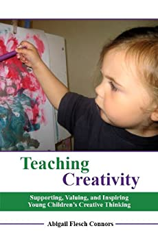Teaching Creativity: Supporting, Valuing, and Inspiring Young Children's Creative Thinking (English Edition) par [Connors, Abigail Flesch]