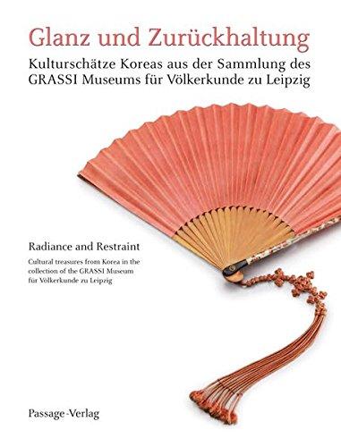 Glanz und Zurückhaltung: Kulturschätze Koreas aus der Sammlung des Grassi Museums für Völkerkunde zu Leipzig