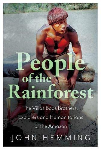 People of the Rainforest: The Villas Boas Brothers, Explorers and Humanitarians of the Amazon