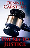 Front cover for the book The Key to Justice by Dennis Carstens