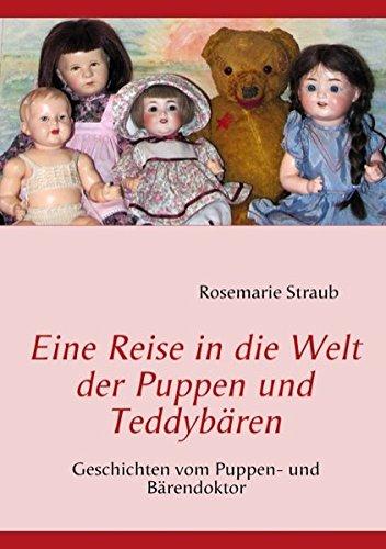 Eine Reise in die Welt der Puppen und Teddybären: Geschichten vom Puppen- und Bärendoktor