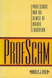 Profscam: Professors and the Demise of Higher Education