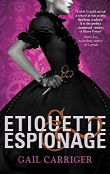 Etiquette and Espionage: Number 1 in series (Finishing School) by [Carriger, Gail]