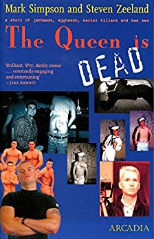 The Queen is Dead: A Story of Jarheads, Eggheads, Serial Killers and Bad Sex by [Simpson, Mark, Zeeland, Steven]