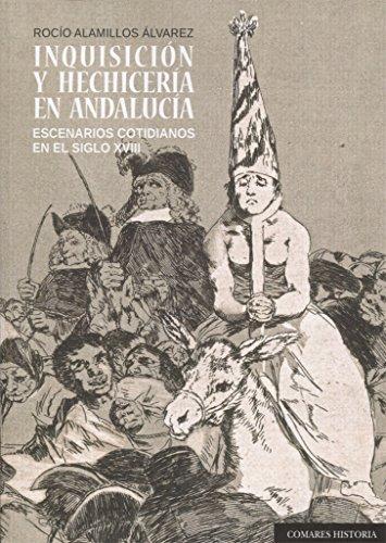 Inquisición y hechicería en Andalucía. Escenarios cotidianos en el siglo XVIII