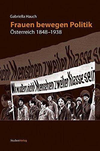 Frauen bewegen Politik: Österreich 1848-1938 (Studien zur Frauen- und Geschlechtergeschichte)