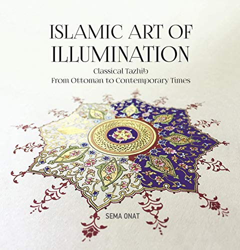 Islamic Art of Illumination: Classical Tazhib from Ottoman to Contemporary Times por Sema Onat