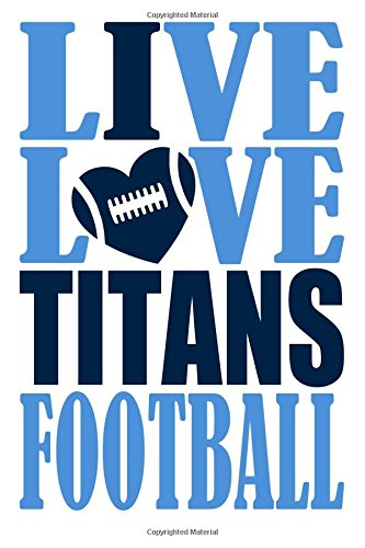 Live Love Titans Football Journal: A lined notebook for the Tennessee Titans fan, 6x9 inches, 200 pages. Live Love Football in blue and I Heart Titans in navy. (Sports Fan Journals) por WriteDrawDesign