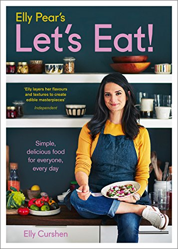Elly Pear's Let's Eat: Simple, delicious food for everyone, every day por Elly Curshen