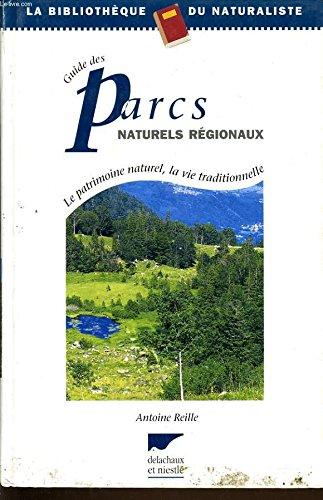 Guide des parcs naturels régionaux : le patrimoine naturel, la vie traditionnelle
