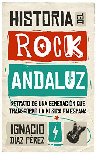 Historia del Rock Andaluz (Memorias y biografías) por Ignacio Díaz Pérez