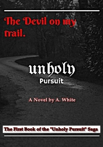 Book cover image for Unholy Pursuit: The Devil on My Trail: Unholy Pursuit (UnHoly Pursuit Saga) (Volume 1)