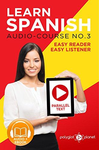 Learn Spanish | Easy Reader | Easy Listener |  Parallel Text Spanish Audio Course No. 3: Learn Spanish Easy Audio & Easy Text (Spanish Easy Reader | Easy Listener | Easy Learning Spanish) por Polyglot Planet