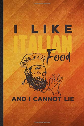 I Like Italian Food and I Cannot Lie: Funny Blank Lined Cooking Bakery Notebook/ Journal, Graduation Appreciation Gratitude Thank You Souvenir Gag Gift, Superb Graphic 110 Pages