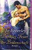 Dunkles Feuer der Leidenschaft - Jo Beverley