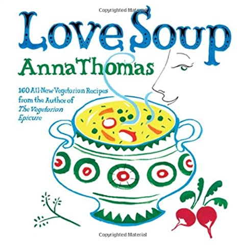 Love Soup – 160 All–New Vegetarian Recipes from the Author of The Vegetarian Epicure