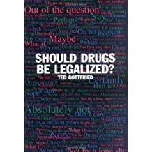 Should Drugs Be Legalized? by Ted Gottfried (2000-03-01)
