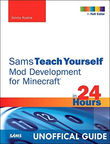 Sams Teach Yourself Mod Development for Minecraft in 24 Hours (Sams Teach Yourself in 24 Hours)