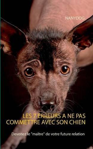 Les 7 erreurs à ne pas commettre avec son chien : Devenez le maître de votre future relation par Carine Tripodi-Boudart