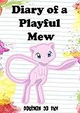 Pokemon Diary of a Playful Mew: (An Unofficial Pokemon Tale) (Pokemon Diaries Book 1)