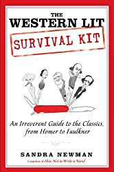 The Western Lit Survival Kit: An Irreverent Guide to the Classics, from Homer to Faulkner