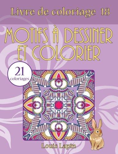 Livre de coloriage motifs à dessiner et colorier: 21 coloriages par Louis Lapin