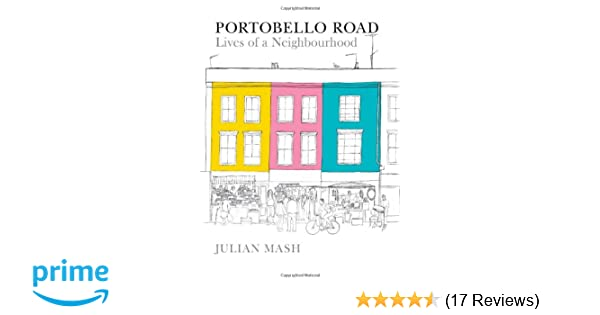 d525fbb8c Portobello Road  Lives of a Neighbourhood  Amazon.co.uk  Julian Mash   9780711234901  Books