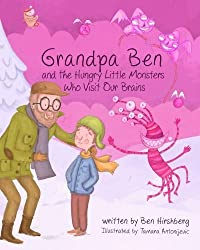 Grandpa Ben and The Hungry Little Monsters Who Visit Our Brains by Ben Hirshberg (2015-03-26)