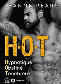 H.O.T - Hypnotique, Obstiné, Ténébreux par  Jeanne  Pears