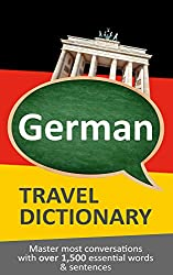 German Travel Dictionary - English- German, German-English: Master your conversations with over 1,500 of the most relevant words and sentences (English Edition)