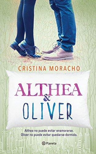 Althea y Oliver: Althea no puede evitar enamorarse. Oliver no puede evitar quedarse dormido. por Cristina Moracho