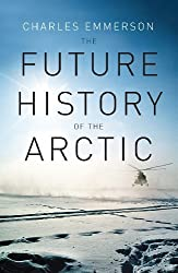 The Future History of the Arctic by Charles Emmerson (2010-03-04)