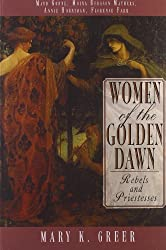 Women of the Golden Dawn: Rebels and Priestesses: Maud Gonne, Moina Bergson Mathers, Annie Horniman, Florence Farr by Mary K. Greer (1996-10-01)