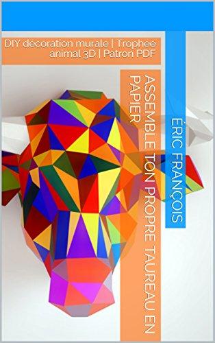 Assemble ton propre taureau en papier: DIY décoration murale ...
